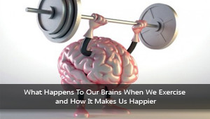 What Happens To Our Brains When We Exercise and How It Makes Us Happier