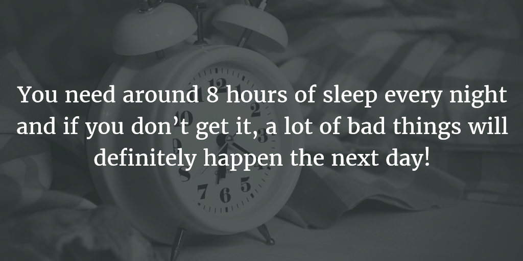 You Need around 8 hours of sleep